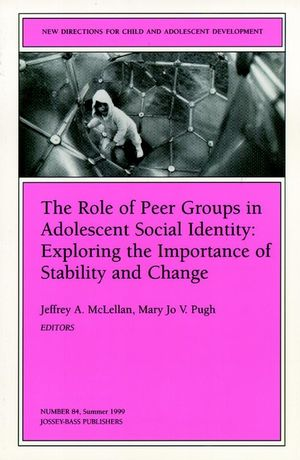 The Role of Peer Groups in Adolescent Social Identity: Exploring the Importance of Stability & Change: New Directions for Child and Adolescent Development, Number 84