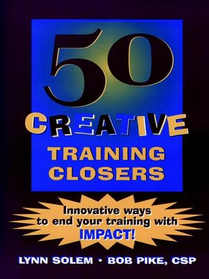 50 Creative Training Closers: Innovative Ways to End Your Training with IMPACT!