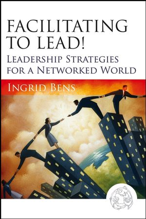 Facilitating to Lead!: Leadership Strategies for a Networked World (0787977314) cover image