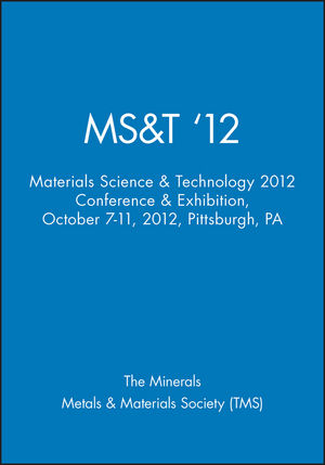 MS&T '12: Materials Science & Technology 2012 Conference & Exhibition, October 7-11, 2012, Pittsburgh, PA