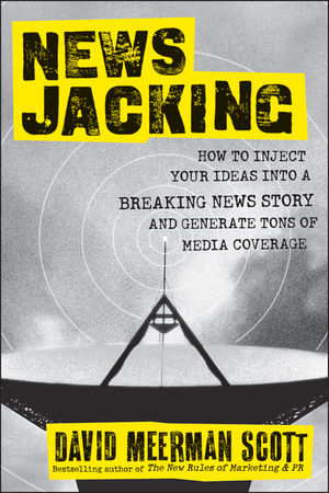 Newsjacking: How to Inject your Ideas into a Breaking News Story and Generate Tons of Media Coverage (1118252314) cover image