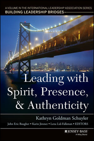 Leading with Spirit, Presence, and Authenticity: A Volume in the International Leadership Association Series, Building Leadership Bridges (1118820614) cover image