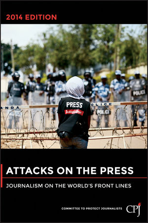 Book Cover Image for Attacks on the Press: Journalism on the World's Front Lines, 2014 Edition