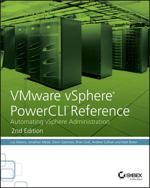VMware vSphere PowerCLI Reference: Automating vSphere Administration, 2nd Edition