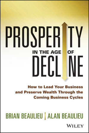 Prosperity in The Age of Decline: How to Lead Your Business and Preserve Wealth Through the Coming Business Cycles (1118933214) cover image