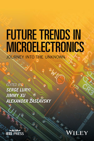 Future Trends in Microelectronics: Journey into the Unknown (1119069114) cover image