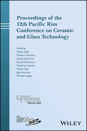 Proceedings of the 12th Pacific Rim Conference on Ceramic and Glass Technology; Ceramic Transactions, Volume 264