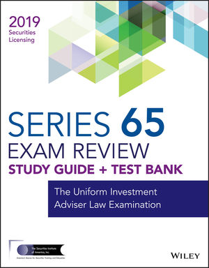 Wiley Series 65 Securities Licensing Exam Review 2019 + Test Bank: The Uniform Investment Adviser Law Examination
