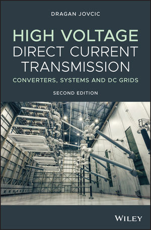 High Voltage Direct Current Transmission: Converters, Systems and DC Grids, 2nd Edition