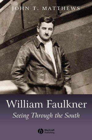 William Faulkner: Seeing Through the South (1405124814) cover image