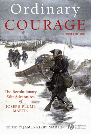 Ordinary Courage: The Revolutionary War Adventures of Joseph Plumb Martin, 3rd Edition