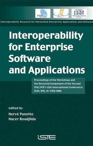 Interoperability for Enterprise Software and Applications: Proceedings of the Workshops and the Doctorial Symposium of the Second IFAC/IFIP I-ESA International Conference: EI2N, WSI, IS-TSPQ 2006