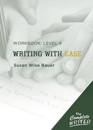 The Complete Writer: Level 4 Workbook for Writing with Ease