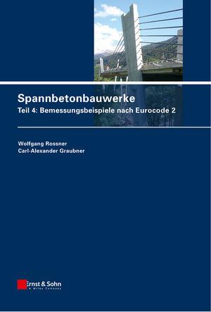 Spannbetonbauwerke: Teil 4: Bemessungsbeispiele nach Eurocode 2