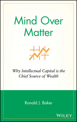 Mind Over Matter: Why Intellectual Capital is the Chief Source of Wealth