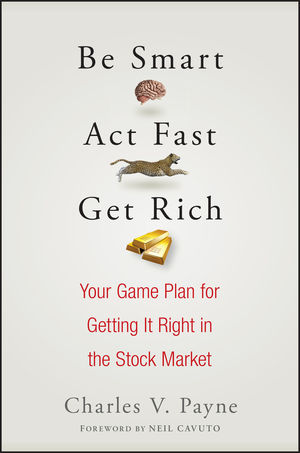 Be Smart, Act Fast, Get Rich: Your Game Plan for Getting It Right in the Stock Market