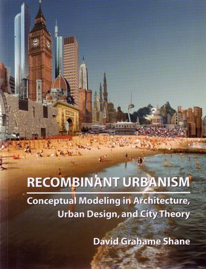 Recombinant Urbanism: Conceptual Modeling in Architecture, Urban Design and City Theory (0470093315) cover image