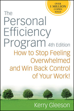 The Personal Efficiency Program: How to Stop Feeling Overwhelmed and Win Back Control of Your Work!, 4th Edition
