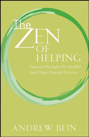 The Zen of Helping: Spiritual Principles for Mindful and Open-Hearted Practice (0470437715) cover image