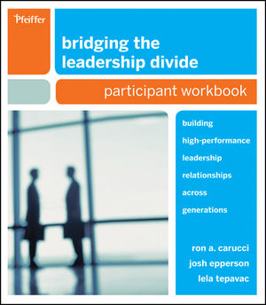 Bridging the Leadership Divide: Building High-Performance Leadership Relationships Across Generations, Participant Workbook