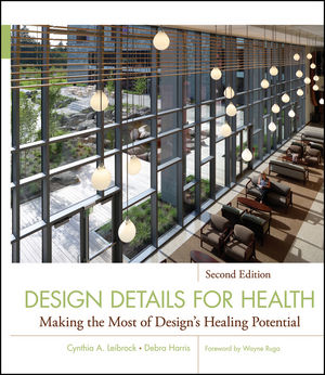 Design Details for Health: Making the Most of Design's Healing Potential, 2nd Edition