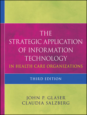 The Strategic Application of Information Technology in Health Care Organizations, 3rd Edition (0470639415) cover image