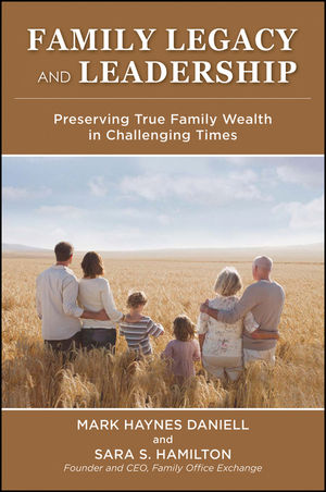 Family Legacy and Leadership: Preserving True Family Wealth in Challenging Times (0470825715) cover image