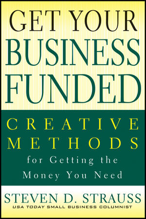 Get Your Business Funded: Creative Methods for Getting the Money You Need (0470928115) cover image