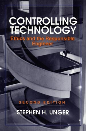 Controlling Technology: Ethics and the Responsible Engineer, 2nd Edition