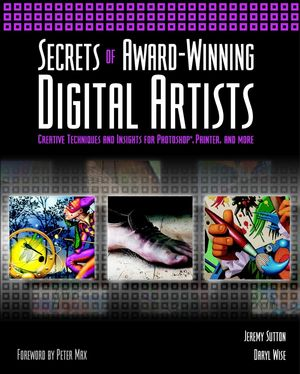 Secrets of Award-Winning Digital Artists: Creative Techniques and Insights for Photoshop®, Painter and More