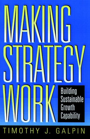 Making Strategy Work: Building Sustainable Growth Capability (0787910015) cover image