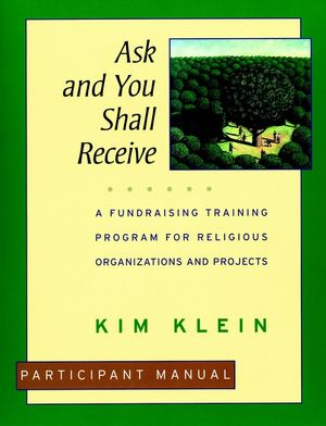 Ask and You Shall Receive: A Fundraising Training Program for Religious Organizations and Projects Set, Participant Manual