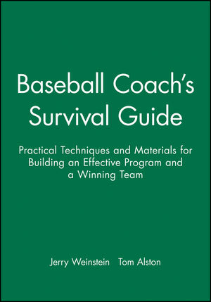 Baseball Coach's Survival Guide: Practical Techniques and Materials for Building an Effective Program and a Winning Team