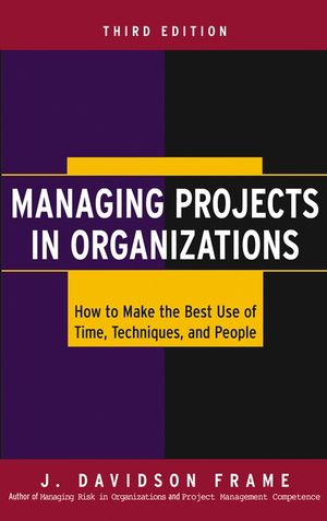 Managing Projects in Organizations: How to Make the Best Use of Time, Techniques, and People, 3rd Edition (0787968315) cover image