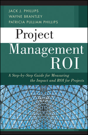 Project Management ROI: A Step-by-Step Guide for Measuring the Impact and ROI for Projects (1118122615) cover image