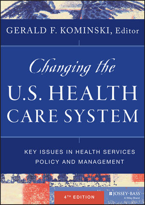 Changing the U.S. Health Care System: Key Issues in Health Services Policy and Management, 4th Edition