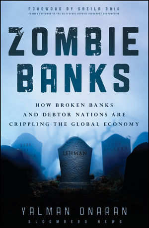 Zombie Banks: How Broken Banks and Debtor Nations Are Crippling the Global Economy (1118185315) cover image