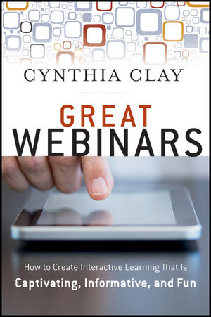 Great Webinars: Create Interactive Learning That Is Captivating, Informative, and Fun (1118230515) cover image