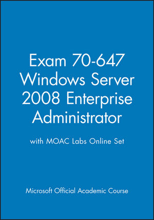Exam 70-647 Windows Server 2008 Enterprise Administrator with MOAC Labs Online Set