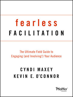 Fearless Facilitation: The Ultimate Field Guide to Engaging (and Involving!) Your Audience (1118375815) cover image