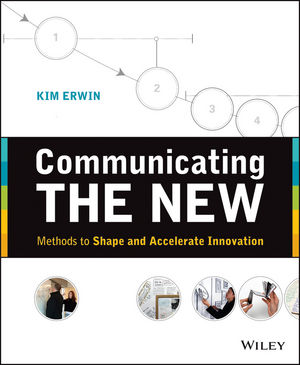 Communicating The New: Methods to Shape and Accelerate Innovation (1118417615) cover image