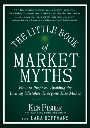 The Little Book of Market Myths: How to Profit by Avoiding the Investing Mistakes Everyone Else Makes (1118445015) cover image