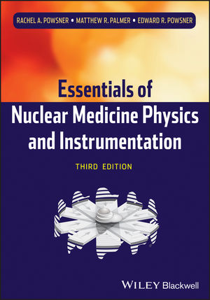 Essentials of Nuclear Medicine Physics and Instrumentation, 3rd Edition (1118473515) cover image