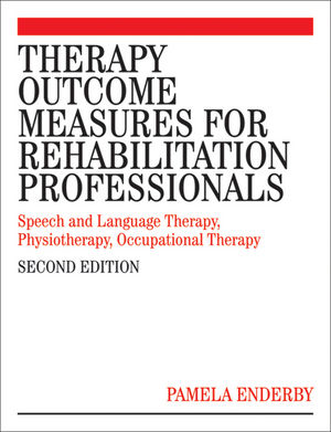 Therapy Outcome Measures for Rehabilitation Professionals: Speech and Language Therapy, Physiotherapy, Occupational Therapy, 2nd Edition (1118699815) cover image