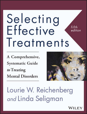 Selecting Effective Treatments: A Comprehensive, Systematic Guide to Treating Mental Disorders, 5th Edition (1118791215) cover image