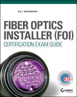 Fiber Optics Installer (FOI) Certification Exam Guide (1119011515) cover image