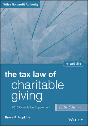 The Tax Law of Charitable Giving, 2016 Cumulative Supplement, 5th Edition