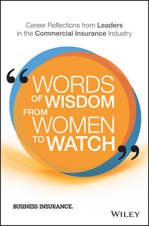 Words of Wisdom from Women to Watch: Career Reflections from Leaders in the Commercial Insurance Industry (1119341515) cover image