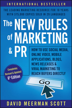 The New Rules of Marketing and PR: How to Use Social Media, Online Video, Mobile Applications, Blogs, News Releases, and Viral Marketing to Reach Buyers Directly, 6th Edition (1119362415) cover image