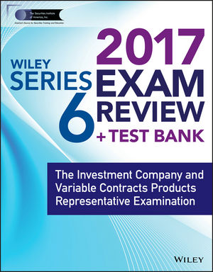 Wiley FINRA Series 6 Exam Review 2017: The Investment Company and Variable Contracts Products Representative Examination (1119400015) cover image